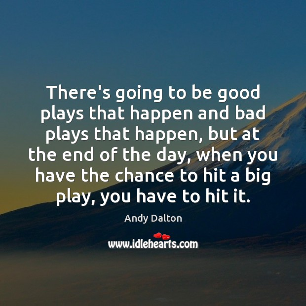 There's going to be good plays that happen and bad plays that Good Quotes Image