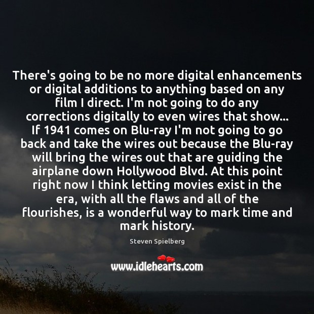 Image, There's going to be no more digital enhancements or digital additions to