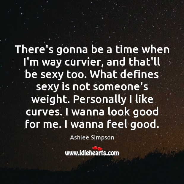 There's gonna be a time when I'm way curvier, and that'll be Image