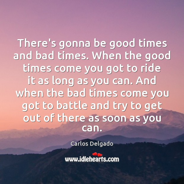 Image, There's gonna be good times and bad times. When the good times