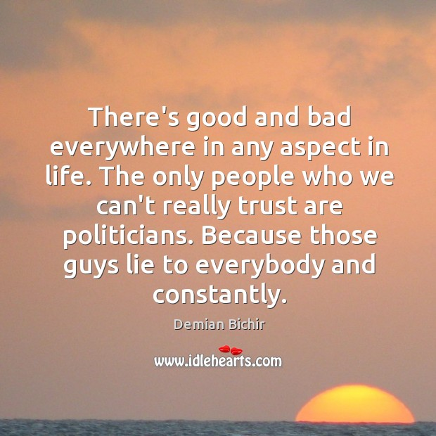 There's good and bad everywhere in any aspect in life. The only Demian Bichir Picture Quote