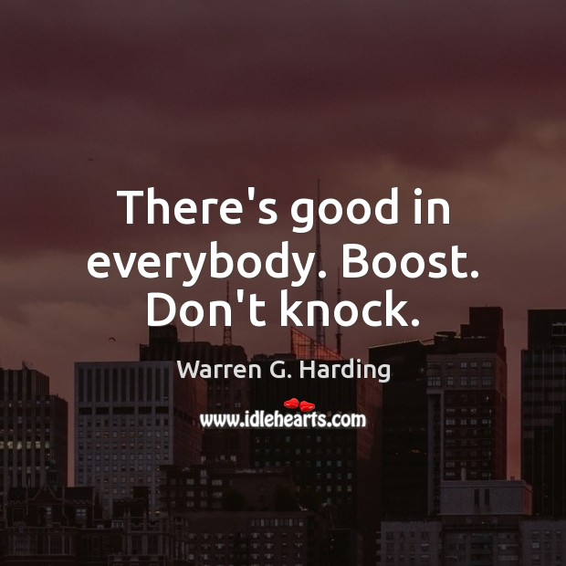 There's good in everybody. Boost. Don't knock. Image