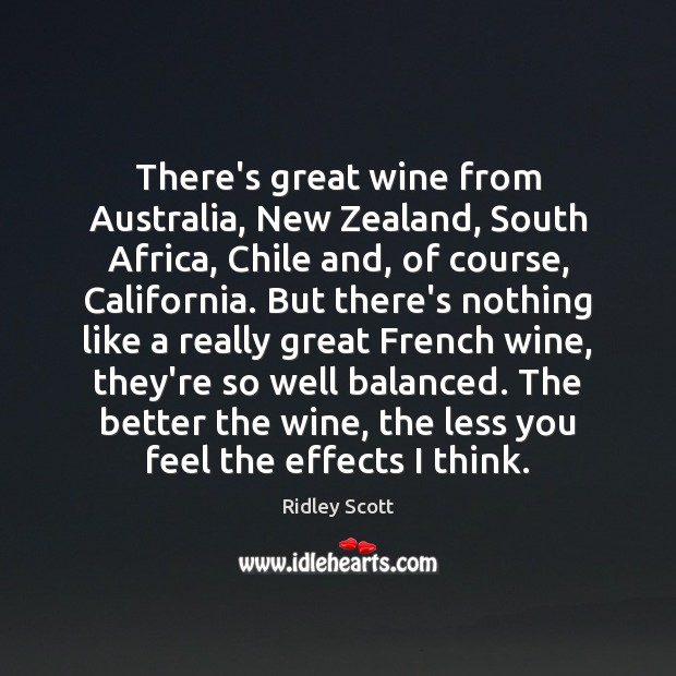 There's great wine from Australia, New Zealand, South Africa, Chile and, of Ridley Scott Picture Quote