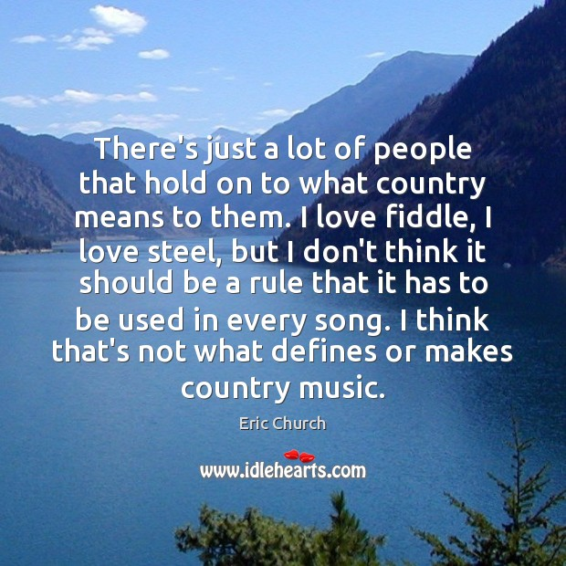 There's just a lot of people that hold on to what country Eric Church Picture Quote