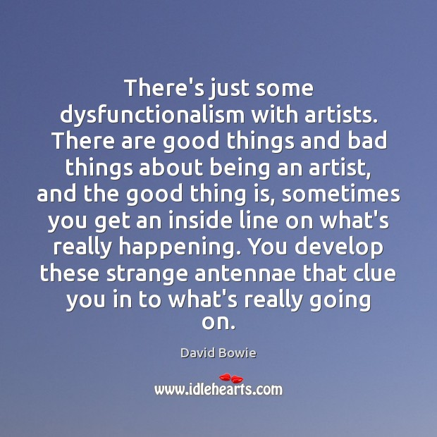 There's just some dysfunctionalism with artists. There are good things and bad Image