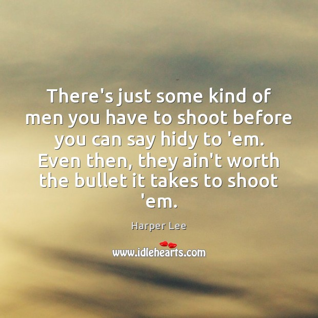 There's just some kind of men you have to shoot before you Harper Lee Picture Quote