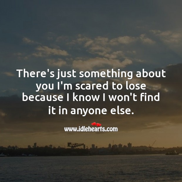 There's just something about you I'm scared to lose Relationship Quotes Image
