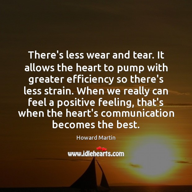 There's less wear and tear. It allows the heart to pump with Image