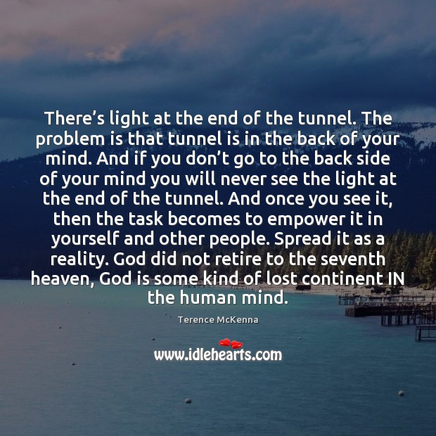 Image, There's light at the end of the tunnel. The problem is