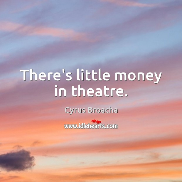 There's little money in theatre. Image
