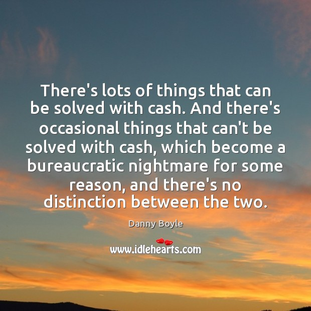 There's lots of things that can be solved with cash. And there's Image