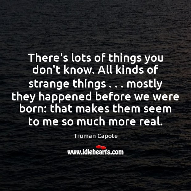 There's lots of things you don't know. All kinds of strange things . . . Image
