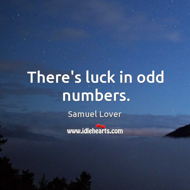 There's luck in odd numbers. Samuel Lover Picture Quote