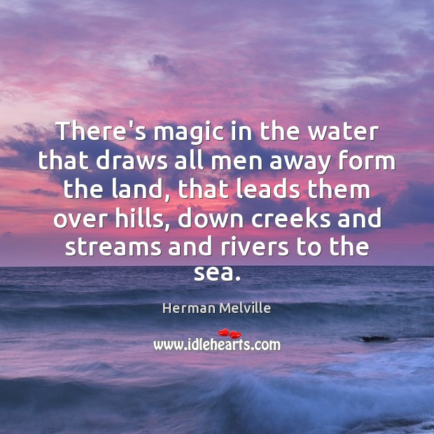 There's magic in the water that draws all men away form the Image