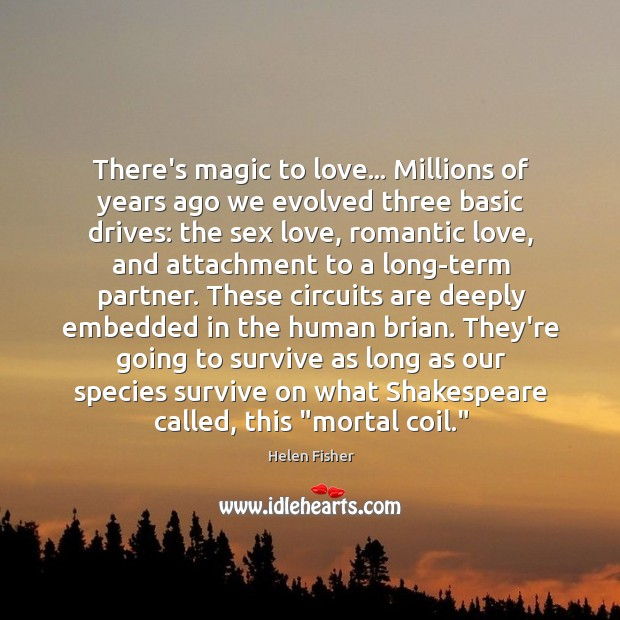 Image, There's magic to love… Millions of years ago we evolved three basic