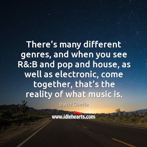 There's many different genres, and when you see r&:b and pop and house David Guetta Picture Quote