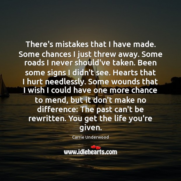 There's mistakes that I have made. Some chances I just threw away. Image