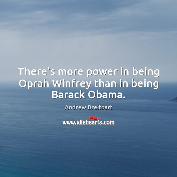 There's more power in being Oprah Winfrey than in being Barack Obama. Image