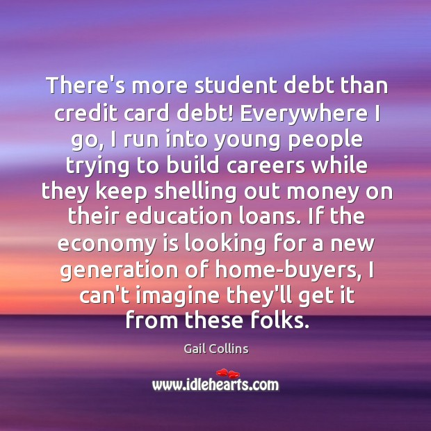 There's more student debt than credit card debt! Everywhere I go, I Image