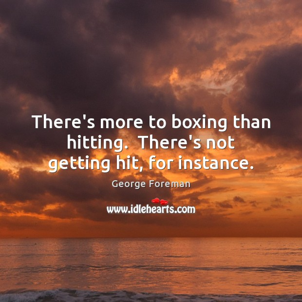 Image, There's more to boxing than hitting.  There's not getting hit, for instance.