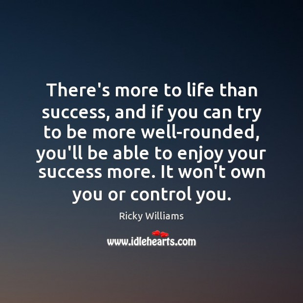 Image, There's more to life than success, and if you can try to