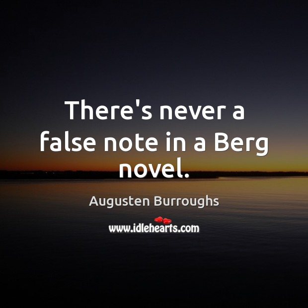 There's never a false note in a Berg novel. Image