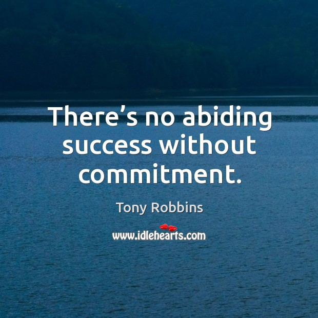 Image, There's no abiding success without commitment.