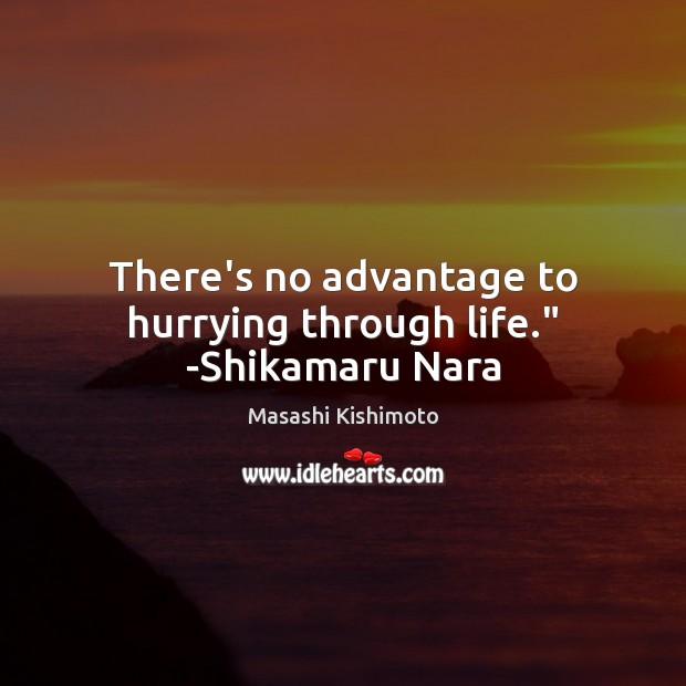 """There's no advantage to hurrying through life."""" -Shikamaru Nara Masashi Kishimoto Picture Quote"""
