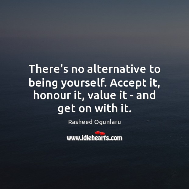 Image, There's no alternative to being yourself. Accept it, honour it, value it