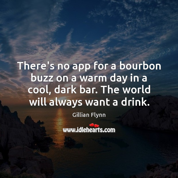 There's no app for a bourbon buzz on a warm day in Gillian Flynn Picture Quote