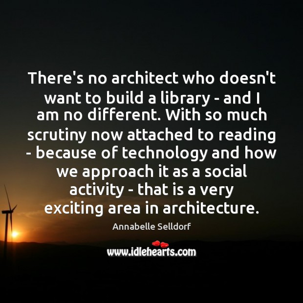 Image, There's no architect who doesn't want to build a library – and