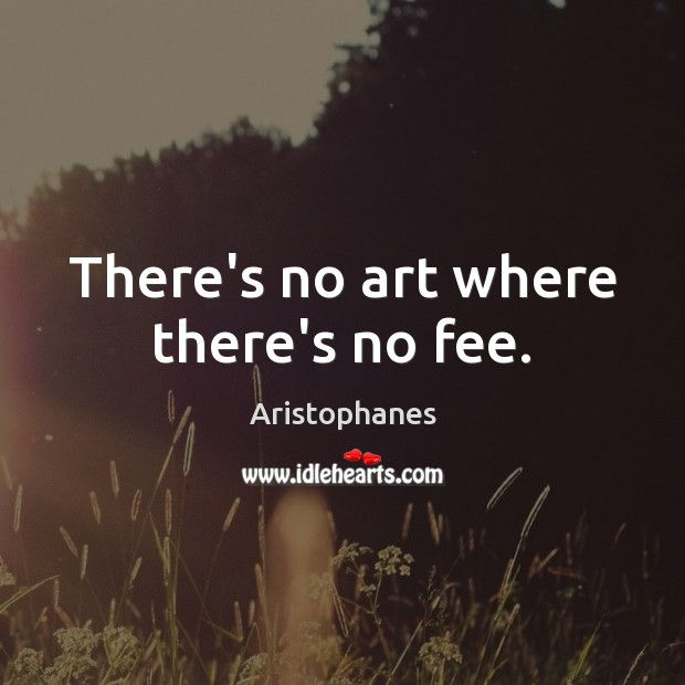 Image, There's no art where there's no fee.