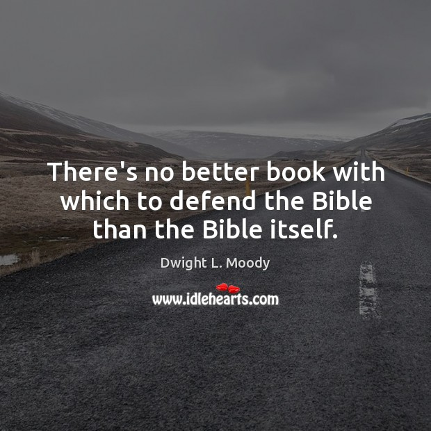 There's no better book with which to defend the Bible than the Bible itself. Image