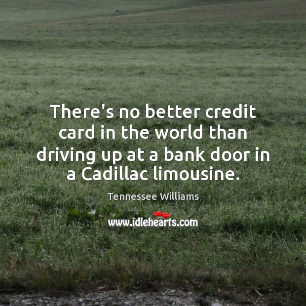 There's no better credit card in the world than driving up at Tennessee Williams Picture Quote