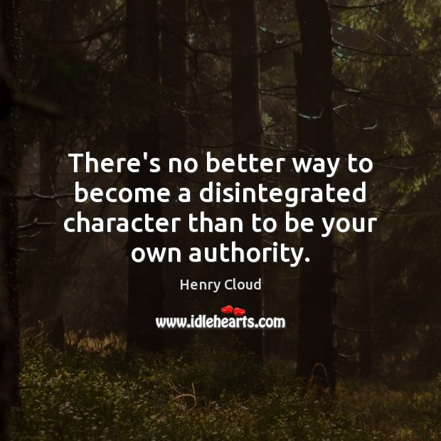 Image, There's no better way to become a disintegrated character than to be your own authority.