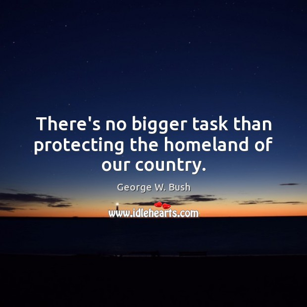 Image, There's no bigger task than protecting the homeland of our country.