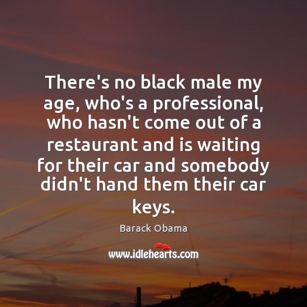 Image, There's no black male my age, who's a professional, who hasn't come