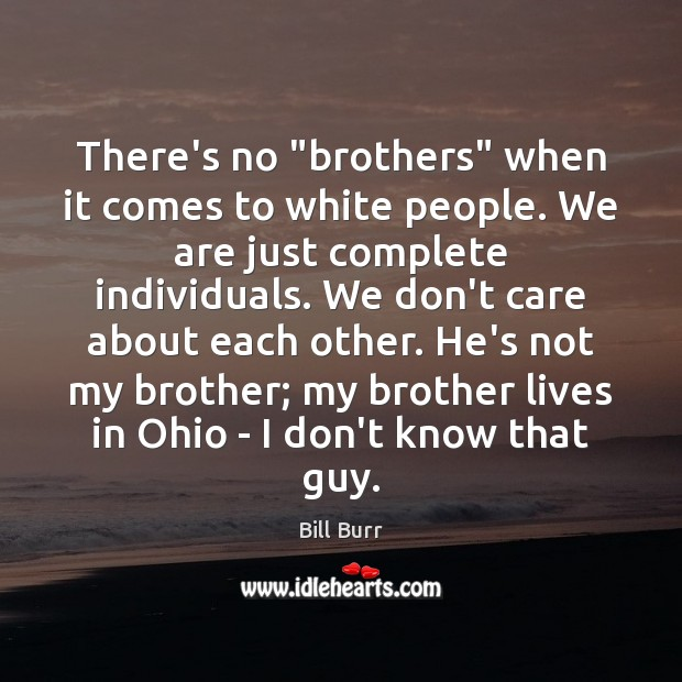 """There's no """"brothers"""" when it comes to white people. We are just Image"""