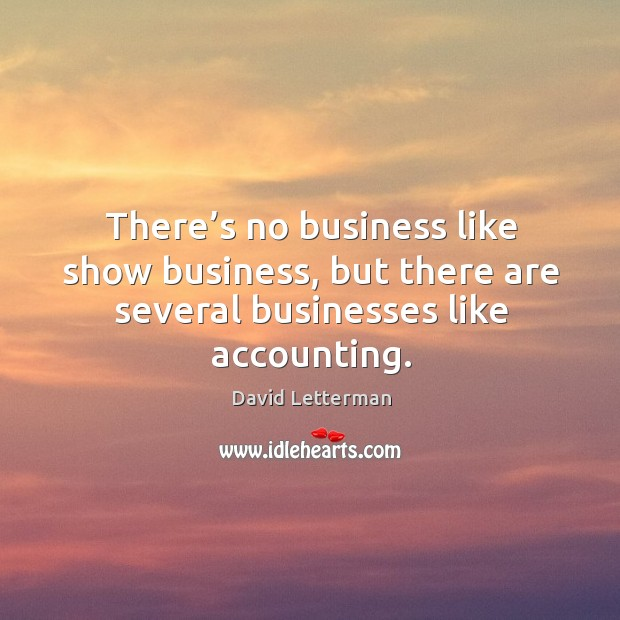 There's no business like show business, but there are several businesses like accounting. Image