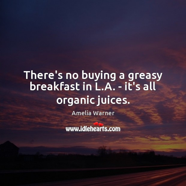 There's no buying a greasy breakfast in L.A. – it's all organic juices. Image