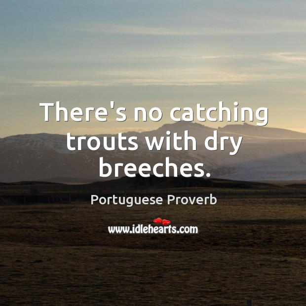 Image, There's no catching trouts with dry breeches.