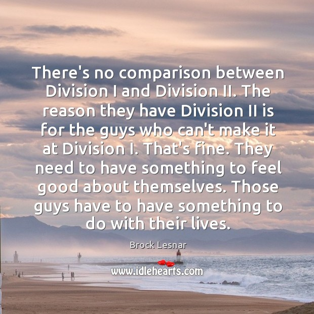 Image, There's no comparison between Division I and Division II. The reason they