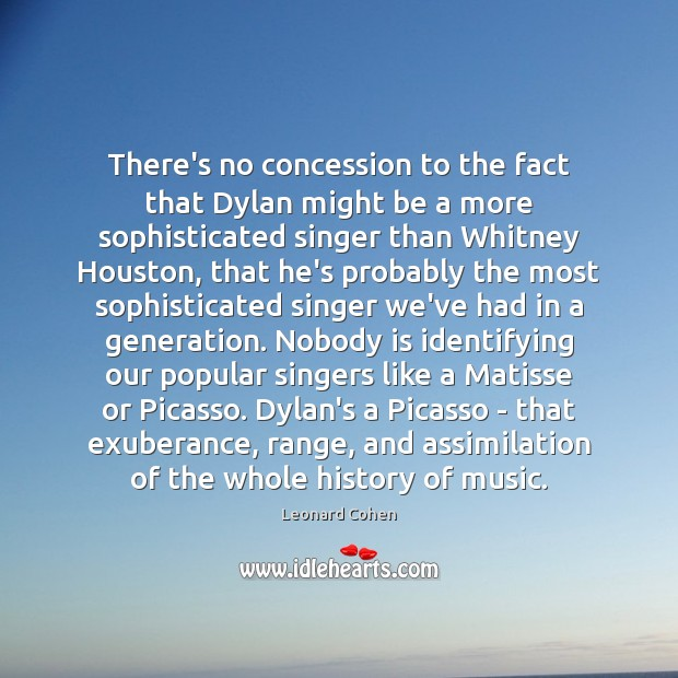 There's no concession to the fact that Dylan might be a more Leonard Cohen Picture Quote