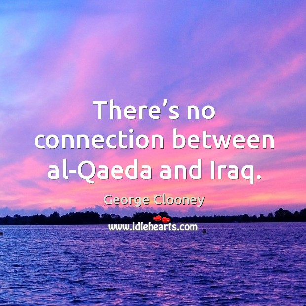 There's no connection between al-qaeda and iraq. Image
