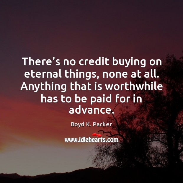 Image, There's no credit buying on eternal things, none at all. Anything that