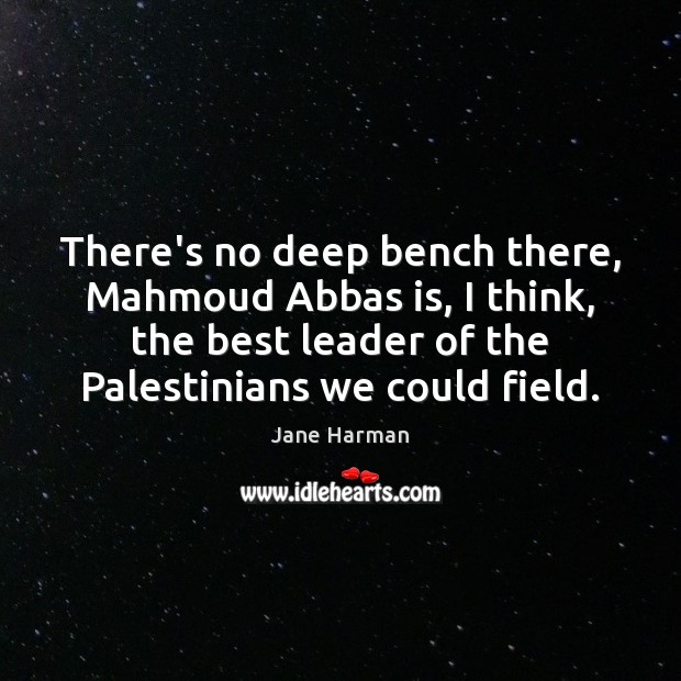Image, There's no deep bench there, Mahmoud Abbas is, I think, the best