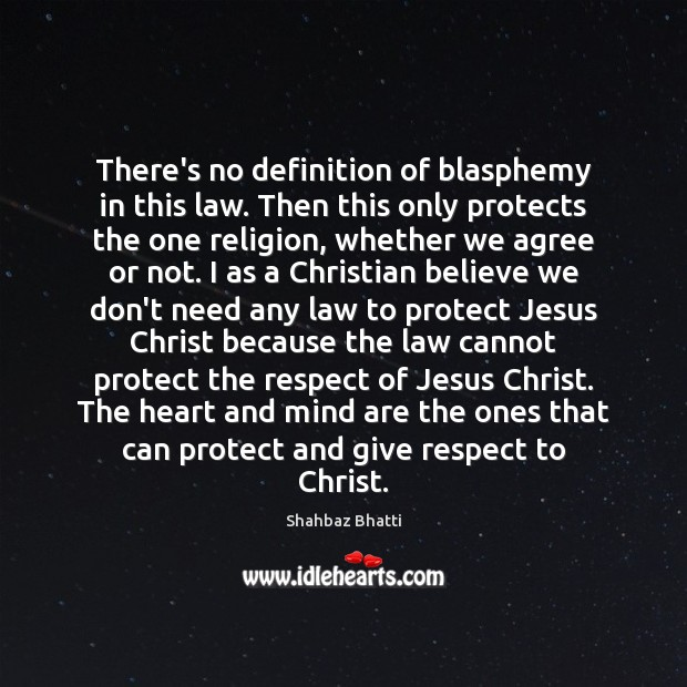 There's no definition of blasphemy in this law. Then this only protects Shahbaz Bhatti Picture Quote