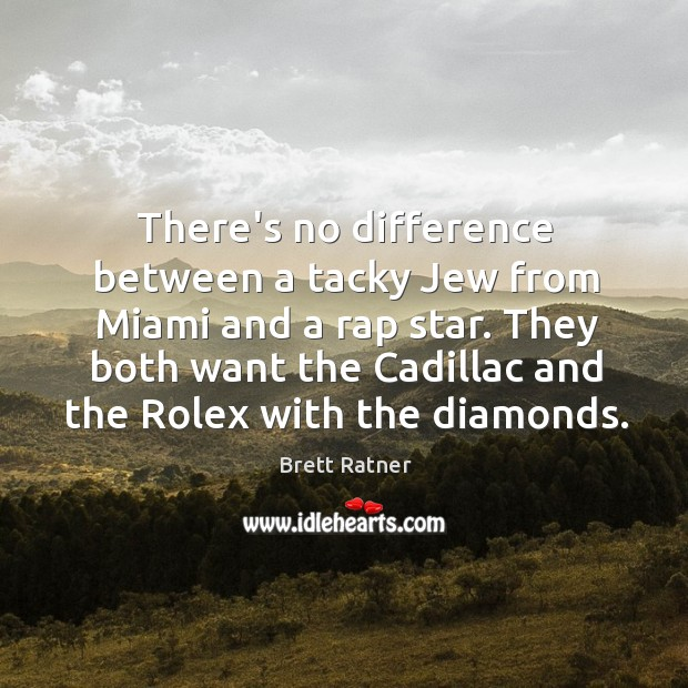 There's no difference between a tacky Jew from Miami and a rap Image
