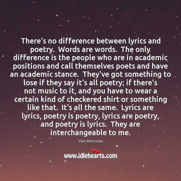 Image, There's no difference between lyrics and poetry.  Words are words.  The only