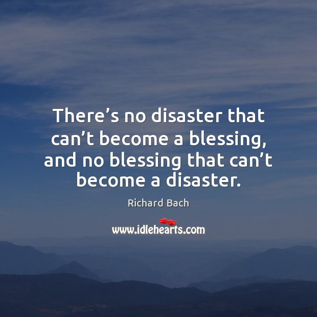 Image, There's no disaster that can't become a blessing, and no